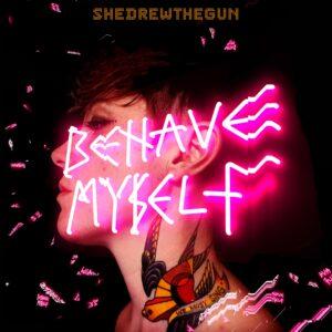She Drew the Gun: Behave Myself – album review