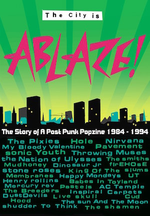 The City Is Ablaze: The Story Of A Post Punk Popzine In 1984 -1994 – book review