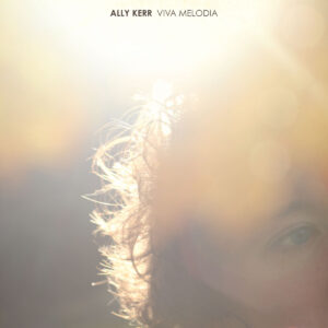 Ally Kerr: Viva Melodia – album review