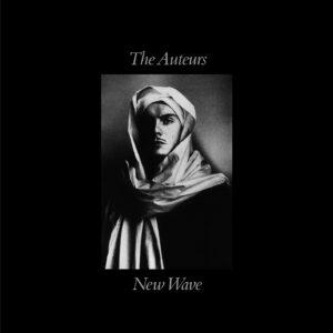 The Auteurs: New Wave (Expanded Edition): album review