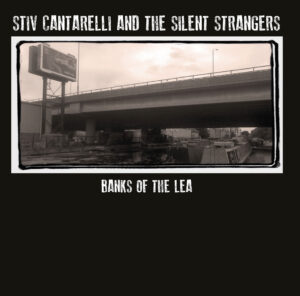 Stiv Cantarelli And The Silent Strangers 'Banks Of The Lea' – album review