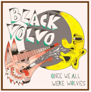Black Volvo 'Once We All Were Wolves' – album review