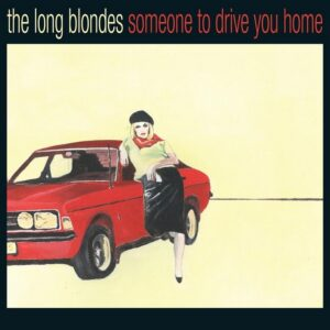 Long Blondes: Someone to Drive You Home – album reappraisal