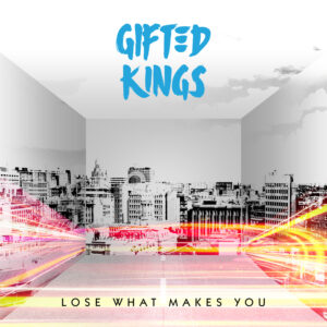 Gifted Kings: Lose What Makes You – album review