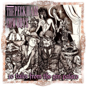 The Peckham Cowboys: Tales From The Gin Palace – album review