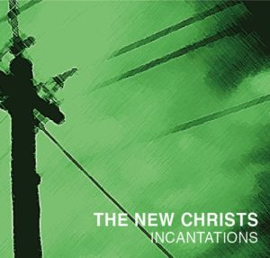 The New Christs: Incantations – album review