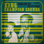 Louder Than War records release new album : the wonderful King Champion Sounds- album details and UK tour