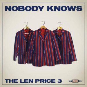 The Len Price 3: Nobody Knows – album review