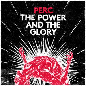 Perc: The Power And The Glory – album review