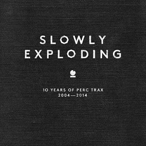 Perc Trax: Slowly Exploding – album review