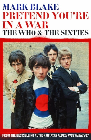 Pretend You're in a War, The Who and the Sixties by Mark Blake – book review
