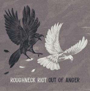 The Roughneck Riot 'Out Of Anger' – album review