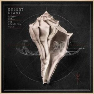 Robert Plant And The Sensational Space Shifters: Lullaby And …The Ceaseless Roar – album review