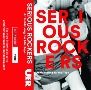 Serious Rockers: An Unblinking Ear Mix-Tape – compilation review