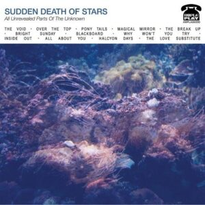 The Sudden Death of Stars:  All Unrevealed Parts Of The Unknown – album review