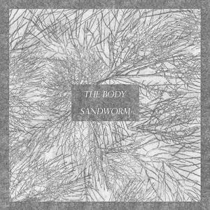 The Body/ Sandworm: Split Album – album review