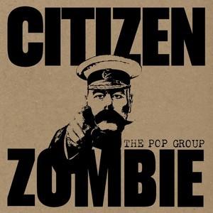 The Pop Group: Citizen Zombie – album review