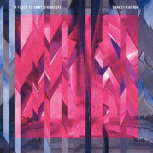A Place to Bury Strangers: Transfixation – album review