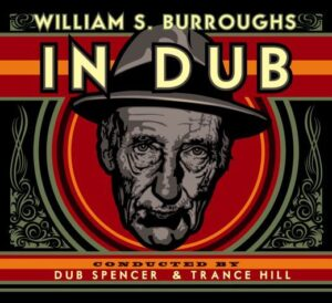 Dub Spencer and Trance Hill: William S Burroughs In Dub – album review