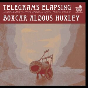 Boxcar Aldous Huxley: Telegrams Elapsing – album review
