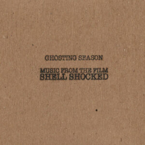 Ghosting Season: Music From The Film Shell Shocked – album review