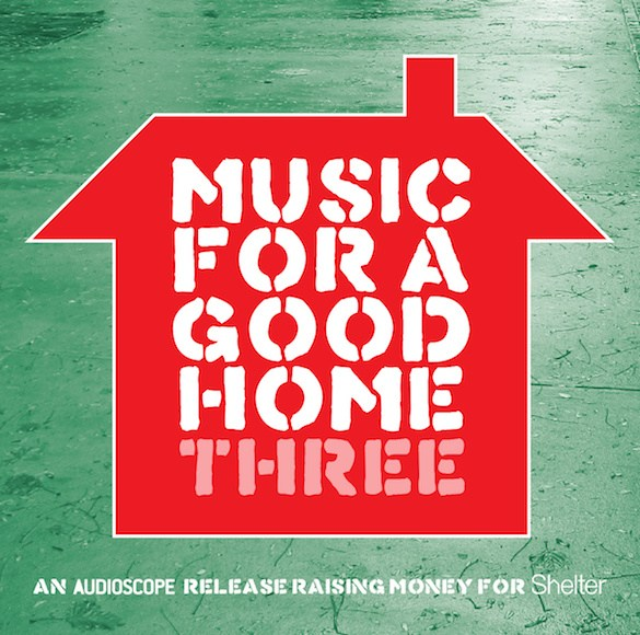 Music For A Good Home 3: Charity Compilation, All Proceeds to Shelter.