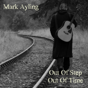 Mark Ayling: Out of Step, Out of Time - album review | Louder Than War
