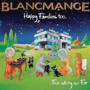 Blancmange: Happy Families Too (Deluxe Edition) – album review