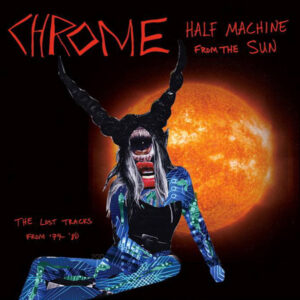 Chrome: Half Machine From The Sun – album review
