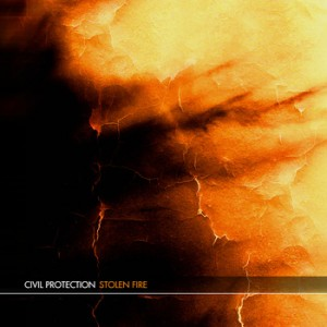 Civil Protection: Stolen Fire – album review