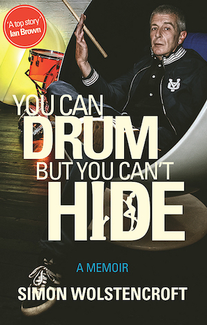 You Can Drum But You Can't Hide by Simon Wolstencroft – book review of new biography by the ex-Fall drummer