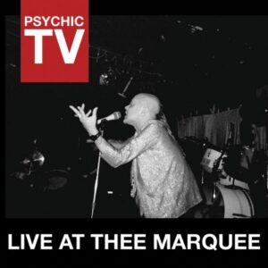 Psychic TV: Hacienda, Thee Fabulous Feast Ov Flowering Light & Live At Thee Marquee – album review