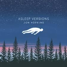 Jon Hopkins: Asleep Versions – EP Review