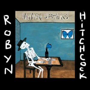Robyn Hitchcock: The Man Upstairs – album review