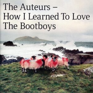 The Auteurs: How I Learned To Love The Bootboys, Expanded Edition – album review