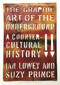 The Graphic Art of the Underground: A Countercultural History by Ian Lowey & Suzy Prince – brilliant art book – out now