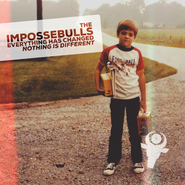 The Impossebulls: Everything Has Changed; Nothing Is Different Album Review