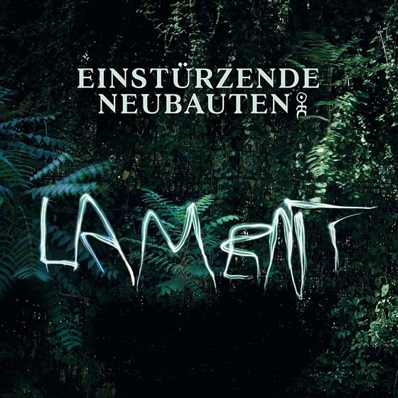 Einsturzende Neubauten New Album Lament … Full Details Here