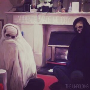 Laurence Made Me Cry: The Unfolding- Album Review