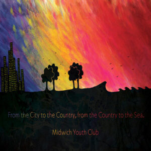 Midwich Youth Club: From the City to the Country, From the Country to the Sea – album review