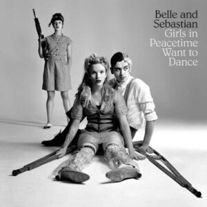 Belle and Sebastian: Girls in Peacetime Want to Dance – album review