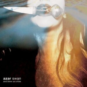 Azar Swan: And Blow Us A Kiss – album review