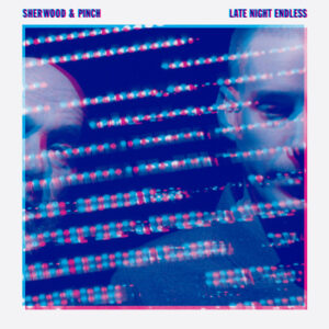 Sherwood & Pinch: Late Night Endless – album review