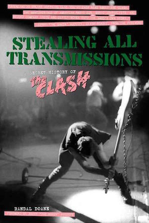 Stealing All Transmissions: A Secret History of the Clash by Randal Doane – book review