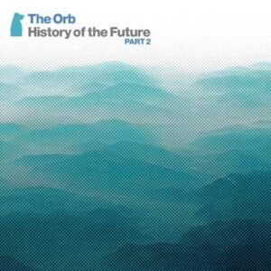 The Orb announce History of the Future Part Two