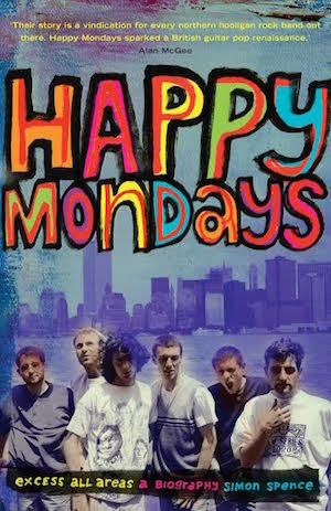 Interview: Simon Spence, the author of brilliant new Happy Mondays biography Excess All Areas