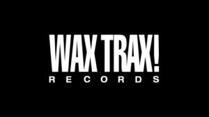 The return of Wax Trax! Records…